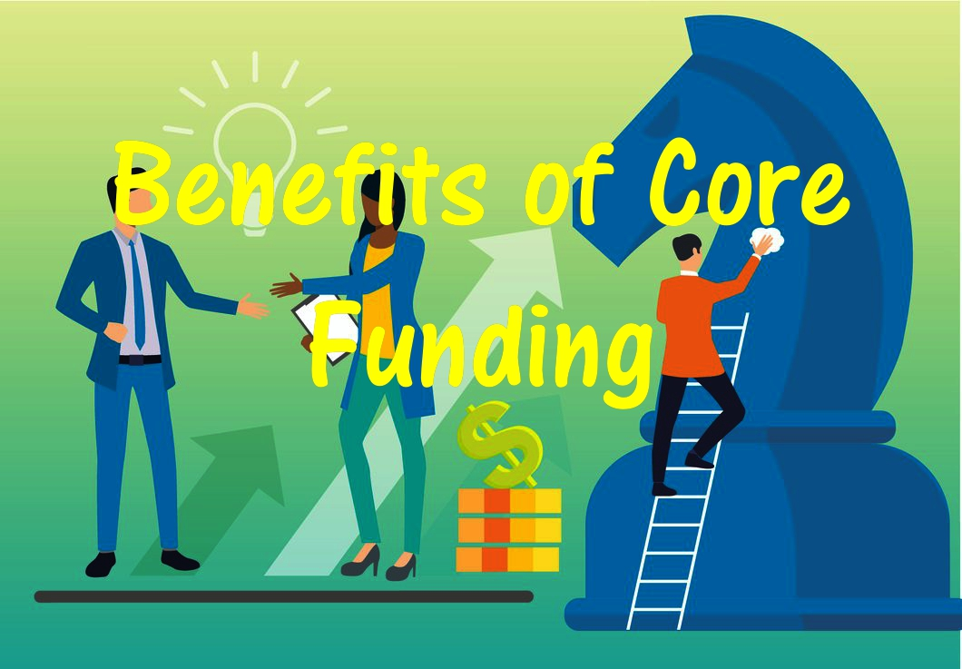7  Benefits of Core Funding